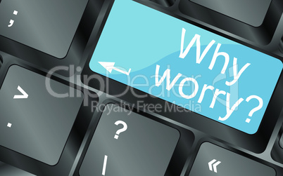 Why worry. Computer keyboard keys with quote button. Inspirational motivational quote. Simple trendy design. Vector illustration