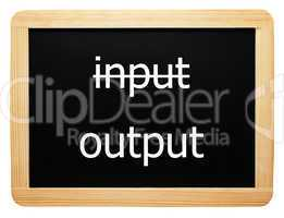 input / output - Concept Sign - Konzept Tafel