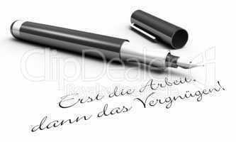 Erst die Arbeit, dann das Vergnügen! - Stift Konzept