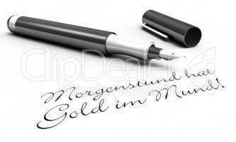 Morgenstund hat Gold im Mund - Stift Konzept