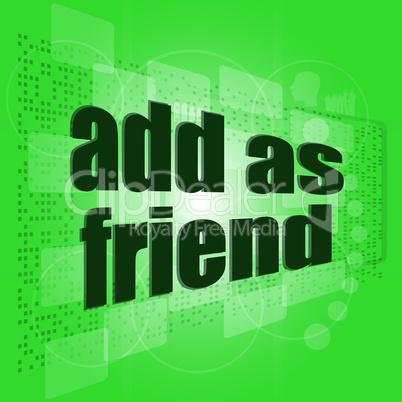 Add as friend word on digital screen - social concept