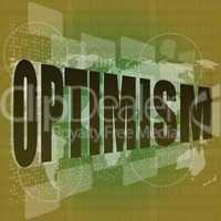Life concept: words optimism on digital screen