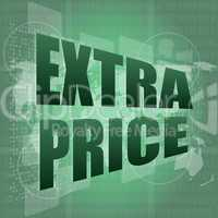 extra price text on digital touch screen - business concept