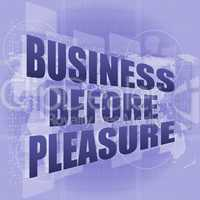 business before pleasure words on digital touch screen, business concept