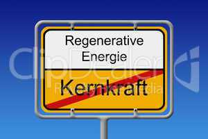 Kernkraft Regenerative Energie Ortsschild - Nuclear Power renewa