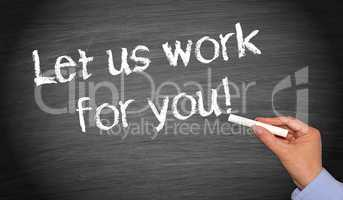 Let us work for you !
