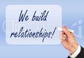 we build relationships !