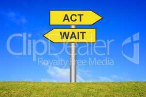 Schild Wegweiser: Act / Wait