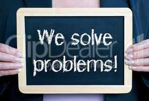 we solve problems !