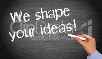 we shape your ideas !