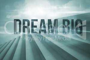 Dream big against steps against blue sky