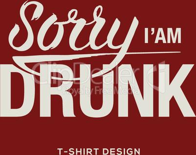 Sorry I am drunk - information sign, vector illustration.