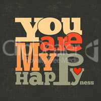 """"""" You are my happiness"""" Quote Typographical retro Background"""