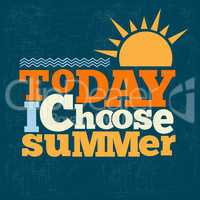 """"""" Today i choose summer"""" Quote Typographical retro Background"""
