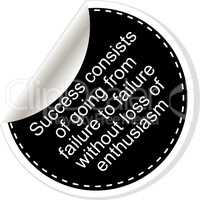 Success consists of going from failure to failure without loss of enthusiasm. Inspirational motivational quote. Simple trendy design. Black and white stickers.