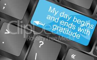 My day begins and ends with gratuide. Computer keyboard keys with quote button. Inspirational motivational quote. Simple trendy design