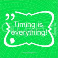 Timing is everything. Inspirational motivational quote. Simple trendy design. Positive quote