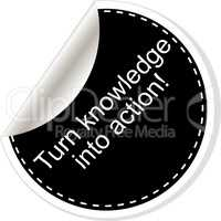 Turn knowledge into action. Inspirational motivational quote. Simple trendy design. Black and white stickers.