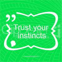 Trust your instincts. Inspirational motivational quote. Simple trendy design. Positive quote