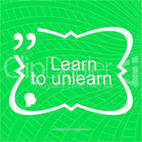 learn to unlearn. Inspirational motivational quote. Simple trendy design. Positive quote