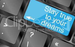 Stay true to your dreams. Computer keyboard keys with quote button. Inspirational motivational quote. Simple trendy design