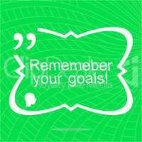 Remember your goals. Inspirational motivational quote. Simple trendy design. Positive quote