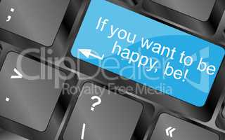 If you want to be happy - be. Computer keyboard keys with quote button. Inspirational motivational quote. Simple trendy design