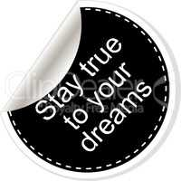 Stay true to your dreams. Inspirational motivational quote. Simple trendy design. Black and white stickers.