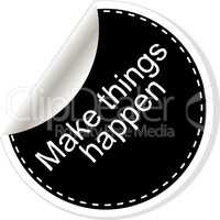 Make things happen. Inspirational motivational quote. Simple trendy design. Black and white sticker.