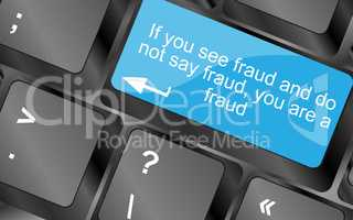 If you see fraud and do not say fraud you are a fraud. Computer keyboard keys with quote button. Inspirational motivational quote. Simple trendy design