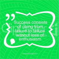 Inspirational motivational quote. Success consists of going from failure to failure without loss of enthusiasm. Simple trendy design.  Positive quote.