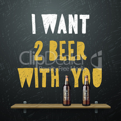 Drink beer, I want two beer with you, vector illustration.
