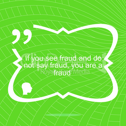 Inspirational motivational quote. If you see fraud and do not say fraud you are a fraud. Simple trendy design. Positive quote.  Vector illustration