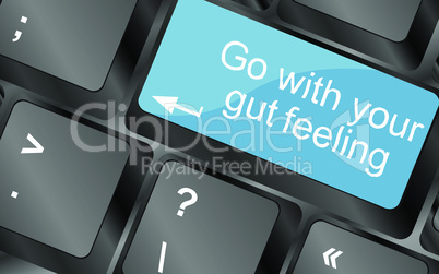 Go with your gut feeling. Computer keyboard keys with quote button. Inspirational motivational quote. Simple trendy design. Vector illustration