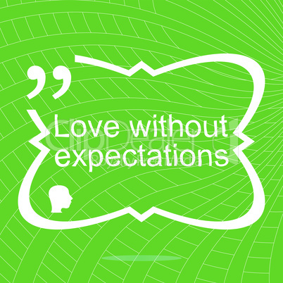 Love without expectations. Inspirational motivational quote. Simple trendy design. Positive quote. Vector illustration