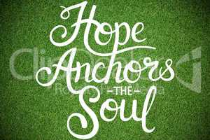 Composite image of hope anchors the soul