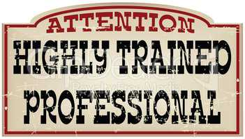 Attention Highly trained professional