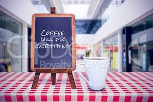 Composite image of coffee will fix everything
