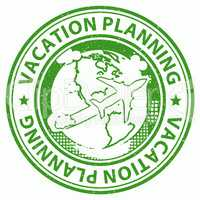 Vacation Planning Shows Organizing Booking And Holiday