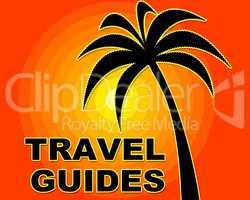 Travel Guides Means Getaway Trip And Vacation