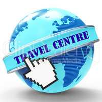 Travel Centre Shows Getaway Agency And Holidays