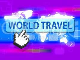 World Travel Represents Holidays Worldwide And Vacation