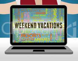 Weekend Vacations Shows Short Break And Getaway