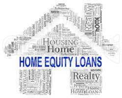 Home Equity Loans Indicates Real Estate And Advance