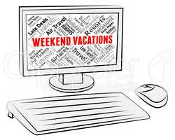Weekend Vacations Indicates Computer Getaway And Break