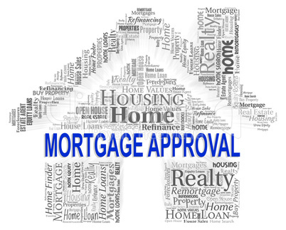 Mortgage Approval Indicates Home Loan And Approve