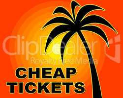 Cheap Tickets Indicates Low Cost And Buy