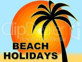 Beach Holidays Indicates Ocean Break And Vacational