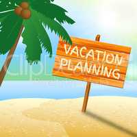 Vacation Planning Shows Time Off And Date