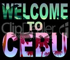 Welcome To Cebu Represents Invitation Holidays And Philippines